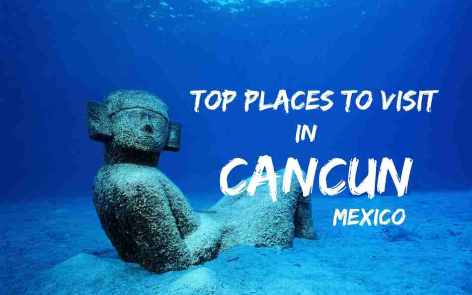 top places to visit in cancun mexico yourtinerary